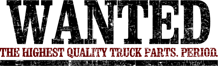 Wanted, the highest quality truck parts. Period.